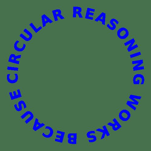circular_reasoning_works_because