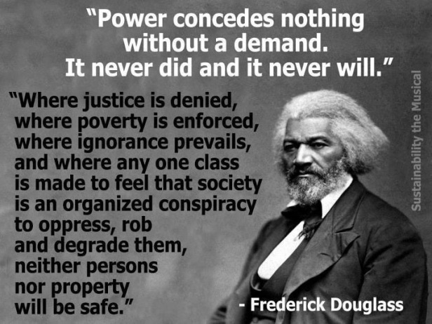 https://hateandanger.files.wordpress.com/2012/07/frederick-douglass-power-concedes-nothing-without-a-demand-it-never-did-and-it-never-will-where-justice-is-denied-where-poverty-is-enforced-where-ignorance-prevails-and-where-any-one-cla.jpg